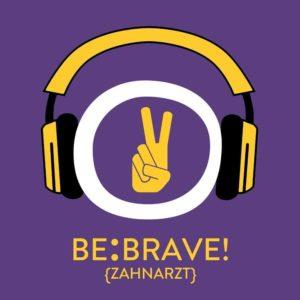 Be:Brave! Keine Angst vorm Zahnarzt